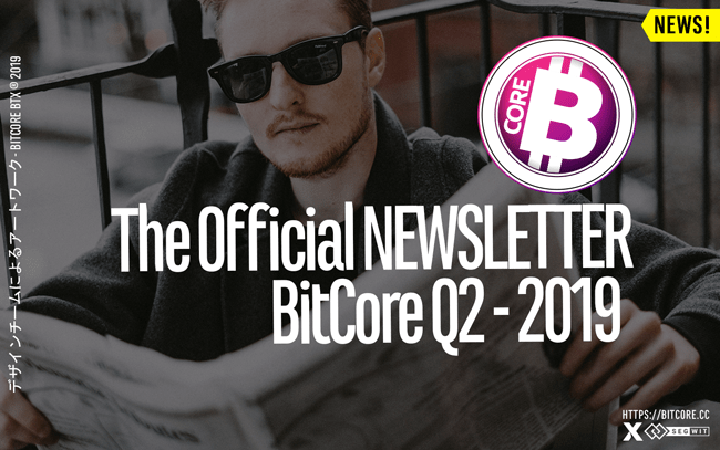 The Official Newsletter of BitCore BTX, Q2 2019