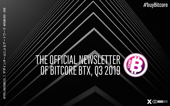 The Official Newsletter of BitCore BTX, Q3 2019